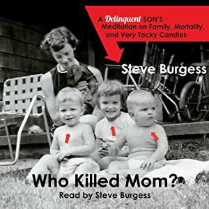 Who Killed Mom?: A Delinquent Son's Meditation on Family, Mortality, and Very Tacky Candles | [Steve Burgess]