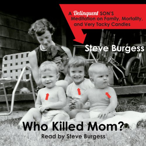 Who Killed Mom?: A Delinquent Son's Meditation on Family, Mortality, and Very Tacky Candles PDF