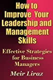 How to Improve Your Leadership and Management Skills - Effective Strategies for Business Managers (English Edition)