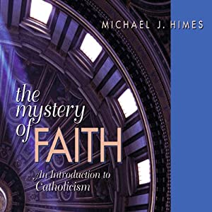The Mystery of Faith: An Introduction to Catholicism | [Michael J. Himes]