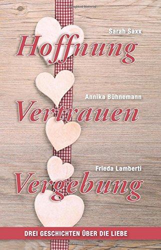 http://www.amazon.de/Hoffnung-Vertrauen-Vergebung-Geschichten-Liebe/dp/1502893606/ref=sr_1_1_twi_2?s=books&ie=UTF8&qid=1422094284&sr=1-1&keywords=hoffnung+vertrauen+vergebung