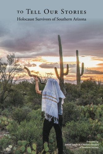 To Tell Our Stories: Holocaust Survivors of Southern Arizona