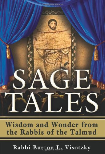 Sage Tales: Wisdom and Wonder from the Rabbis of the Talmud, Rabbi Burton L. Visotzky