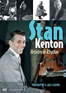 Stan Kenton: Artistry in Rhythm: Portrait of a Jazz Legend