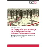 La Geografía y el abordaje de la Fragmentación Urbana Latinoamericana: Múltiples enfoques aplicados al estudio...