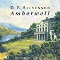 Amberwell (       UNABRIDGED) by D. E. Stevenson Narrated by Lesley Mackie