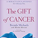 The Gift of Cancer: A Miraculous Journey to Healing | Brenda Michaels,Marsha Mercant