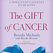 The Gift of Cancer: A Miraculous Journey to Healing (       UNABRIDGED) by Brenda Michaels, Marsha Mercant Narrated by Carol Monda