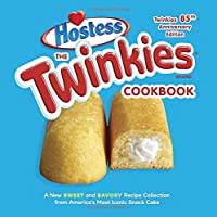 The Twinkies Cookbook, Twinkies 85th Anniversary Edition: A New Sweet and Savory Recipe Collection from America's Most Iconic Snack Cake