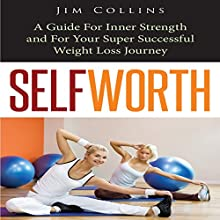 Self Worth: A Guide for Inner Strength and for Your Super Successful Weight Loss Journey (       UNABRIDGED) by Jim Collins Narrated by Jessica Husted