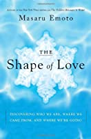 The Shape of Love: Discovering Who We Are, Where We Came From, and Where We're Going