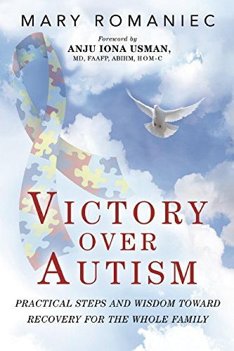 Victory over Autism: Practical Steps and Wisdom toward Recovery for the Whole Family