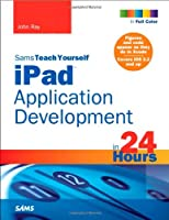 Sams Teach Yourself iPad Application Development in 24 Hours ebook download