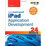 Sams Teach Yourself iPad Application Development in 24 Hours (Sams Teach Yourself...in 24 Hours)by John Ray