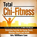 Total Chi Fitness: Meridian Stretching Exercises for Ultimate Fitness, Performance and Health (Chi Powers for Modern Age) Audiobook by William Lee Narrated by Dave Wright