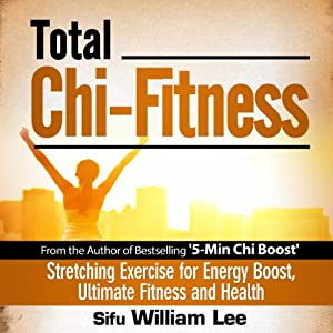 Total Chi Fitness: Meridian Stretching Exercises for Ultimate Fitness, Performance and Health (Chi Powers for Modern Age) | [William Lee]