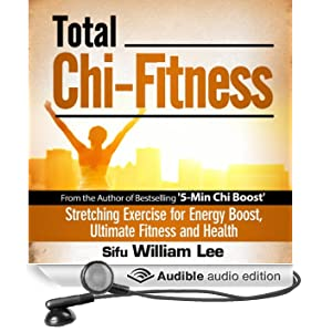 Total Chi Fitness: Meridian Stretching Exercises for Ultimate Fitness, Performance and Health (Chi Powers for Modern Age) (Unabridged)