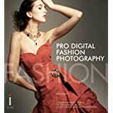 Pro Digital Fashion Photography: A Complete Reference Guide to the Tools and Techniques of Successful Digital Fashion Photographyby Bruce Smith