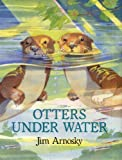 Otters under Water (0399223398) by Arnosky, Jim