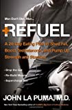 Refuel: A Revolutionary 24-Day Program to Drop the Gut, Boost Testosterone, and Supercharge Your Strength, Energy, and Stamina Naturally and Forever John La Puma
