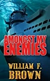 Amongst My Enemies: A Cold-War Thriller: A Historical Spy Versus Spy Action Adventure Novel