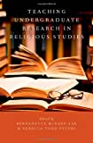 img - for Teaching Undergraduate Research in Religious Studies (AAR Teaching Religious Studies) book / textbook / text book