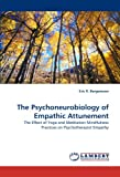 img - for The Psychoneurobiology of Empathic Attunement: The Effect of Yoga and Meditation Mindfulness Practices on Psychotherapist Empathy book / textbook / text book