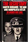 img - for The Secretary: Martin Bormann, the Man Who Manipulated Hitler book / textbook / text book