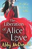 Abby McDonald The Liberation of Alice Love