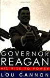 Governor Reagan: His Rise to Power (1586480308) by Lou Cannon