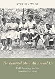 img - for The Beautiful Music All Around Us: Field Recordings and the American Experience (Music in American Life) book / textbook / text book