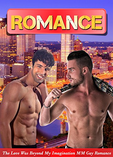 ROMANCE: The Love Was Beyond My Imagination MM Gay Romance (Gay Romance, Gay Romance MM, MM , Gay, Romance , Gay Romance Paranormal)