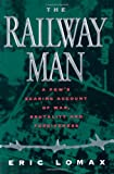 Railway Man: A POWs Searing Account of War, Brutality and Forgiveness