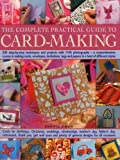 The Complete Practical Guide to Card-Making: 200 Step-By-Step Techniques And Projects With 1100 Photographs - A Comprehensive Course In Making Cards, ... Tags And Papers In A Host Of Different Styles