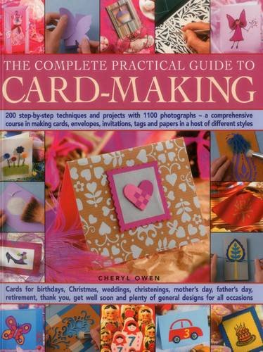 The Complete Practical Guide to Card-Making: 200 Step-By-Step Techniques And Projects With 1100 Photographs - A Comprehensive Course In Making Cards, ... Tags And Papers In A Host Of Different Styles (Card Making Techniques compare prices)