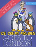 Ice Cream Airlines Goes To London: The Adventures of the Queens Corgi. A Fun and Educational Travel Adventure Book Series for Kids Ages 3-8