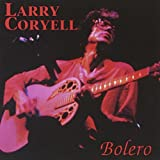Bolero by Coryell, Larry (1993-05-04)