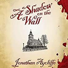 A Shadow on the Wall: A Novel (       UNABRIDGED) by Jonathan Aycliffe Narrated by Roger Clark