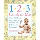 1,2,3, Cook For Me: Over 300 Easy and Healthy Recipes for Babies and Toddlers ~ Karin Knight