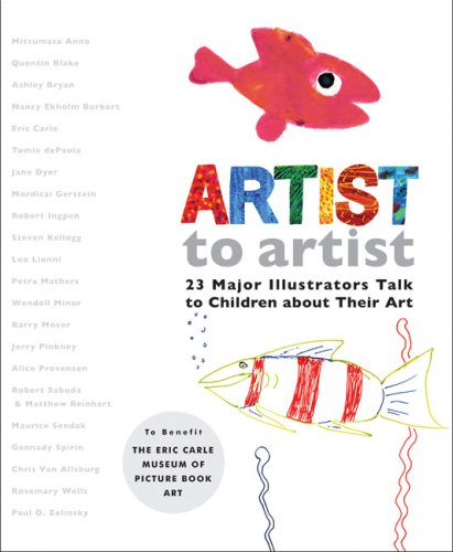 Artist to Artist: 23 Major Illustrators Talk to Children About Their Art