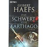 """Das Schwert von Karthago: Romanvon """"Gisbert Haefs"""""""