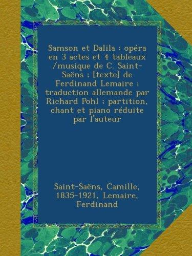 Samson et Dalila : opéra en 3 actes et 4 tableaux /musique de C. Saint-Saëns ; [texte] de Ferdinand Lemaire ; traduction allemande par Richard Pohl ; partition, chant et piano réduite par l'auteur
