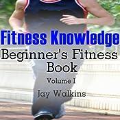 Fitness Knowledge: Beginner's Fitness Book: Volume 1 | [Kym Stephens, Jay Walkins]