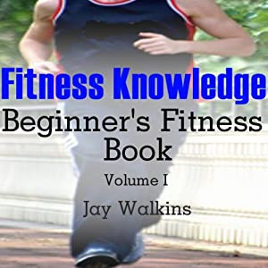 Fitness Knowledge: Beginner's Fitness Book: Volume 1 | [Kym Stephens, Jay Walkins]