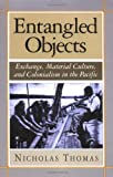 Entangled Objects: Exchange, Material Culture, and Colonialism in the Pacific