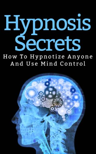 Steven Johnson - Hypnosis Secrets: How to Hypnotize Anyone and use Mind Control (English Edition)
