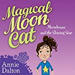 Magical Moon Cat: Moonbeans and the Shining Star | Annie Dalton