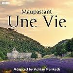 15 Minute Drama: Une Vie (Complete Series) | Adrian Penketh,Guy de Maupassant