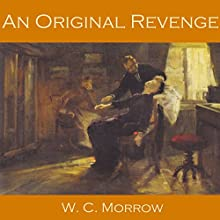 An Original Revenge (       UNABRIDGED) by W. C. Morrow Narrated by Cathy Dobson