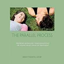 The Parallel Process: Growing Alongside Your Adolescent or Young Adult Child in Treatment Audiobook by Krissy Pozatek Narrated by Sara K. Sheckells